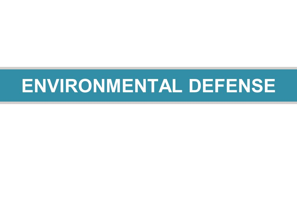 20 ENVIRONMENTAL DEFENSE
