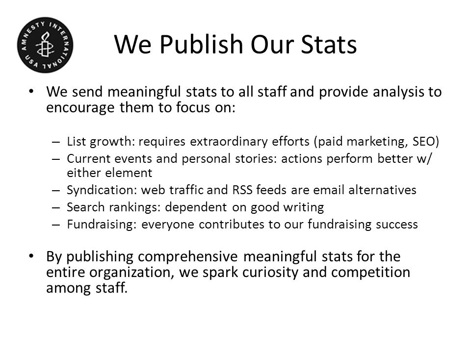 We Publish Our Stats We send meaningful stats to all staff and provide analysis to encourage them to focus on: – List growth: requires extraordinary e