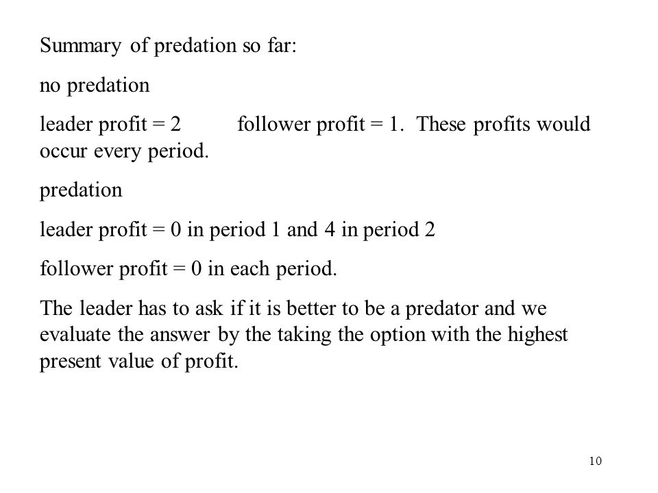 10 Summary of predation so far: no predation leader profit = 2 follower profit = 1.