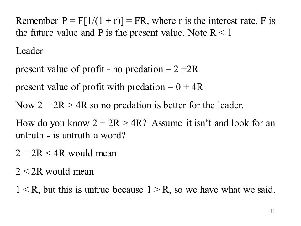 11 Remember P = F[1/(1 + r)] = FR, where r is the interest rate, F is the future value and P is the present value.