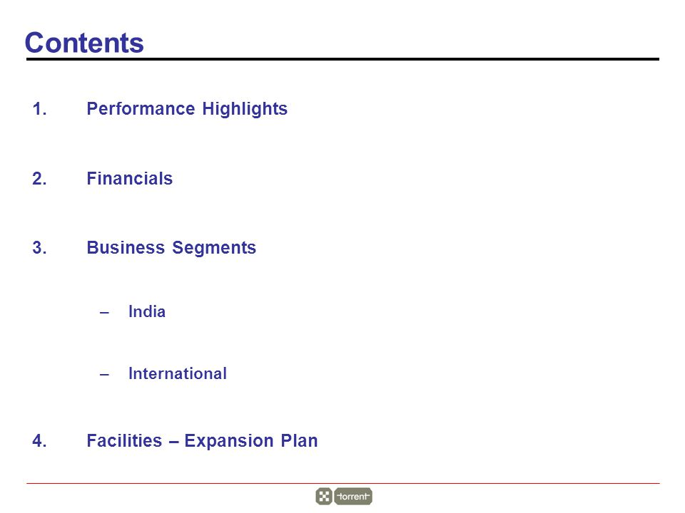 1.Performance Highlights 2.Financials 3.Business Segments –India –International 4.Facilities – Expansion Plan Contents