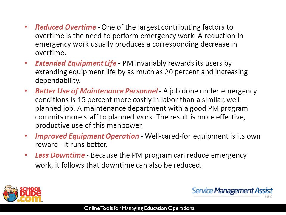 Online Tools for Managing Education Operations. Reduced Overtime - One of the largest contributing factors to overtime is the need to perform emergenc