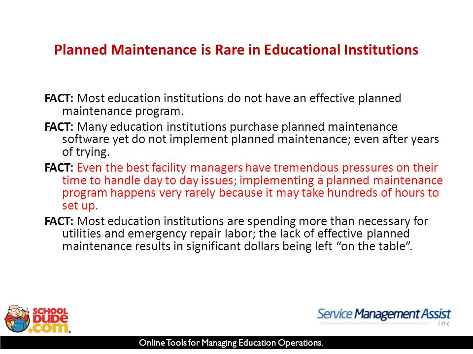 Online Tools for Managing Education Operations. Planned Maintenance is Rare in Educational Institutions FACT: Most education institutions do not have