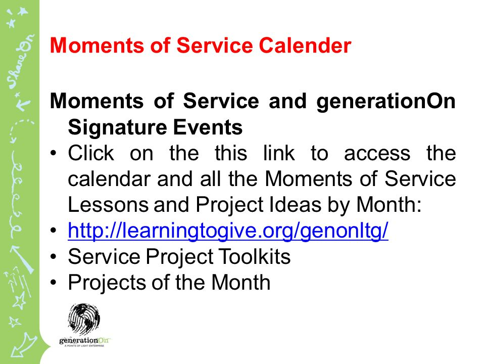 Moments of Service Calender Moments of Service and generationOn Signature Events Click on the this link to access the calendar and all the Moments of Service Lessons and Project Ideas by Month:   Service Project Toolkits Projects of the Month