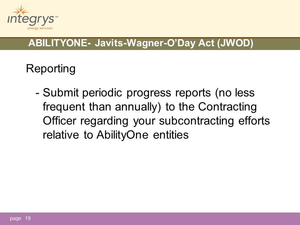 page ABILITYONE- Javits-Wagner-O'Day Act (JWOD) Reporting - Submit periodic progress reports (no less frequent than annually) to the Contracting Officer regarding your subcontracting efforts relative to AbilityOne entities 19