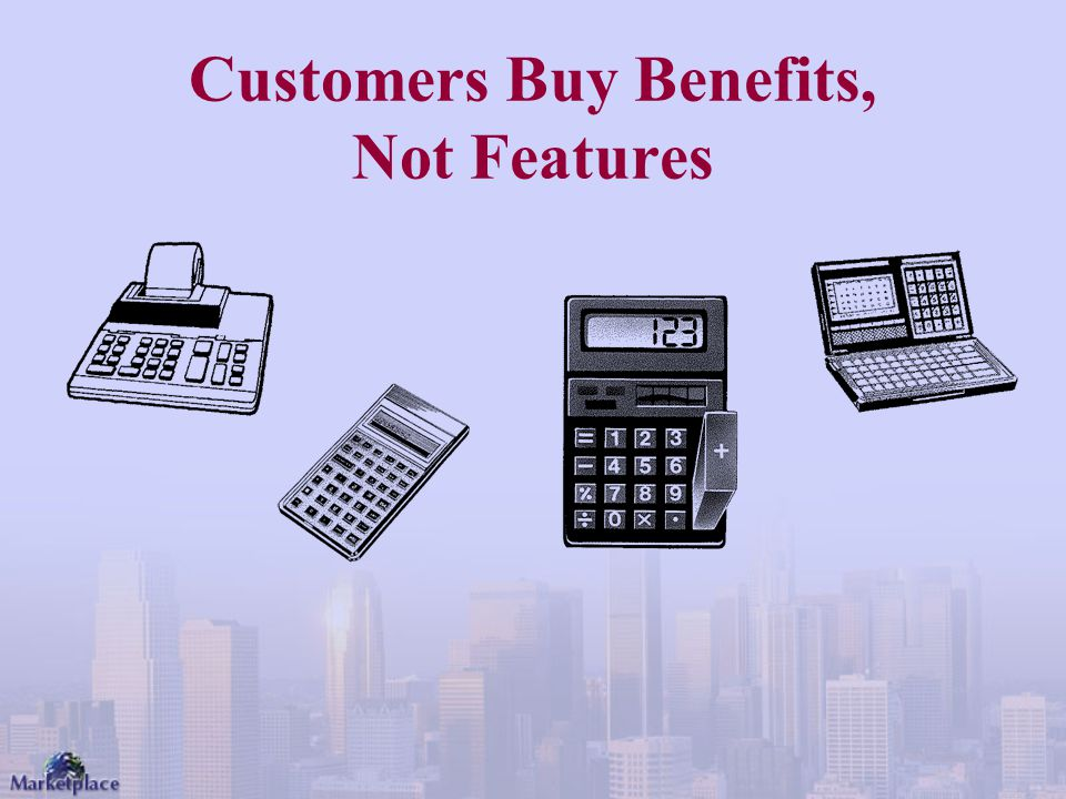 Customers Buy Benefits, Not Features