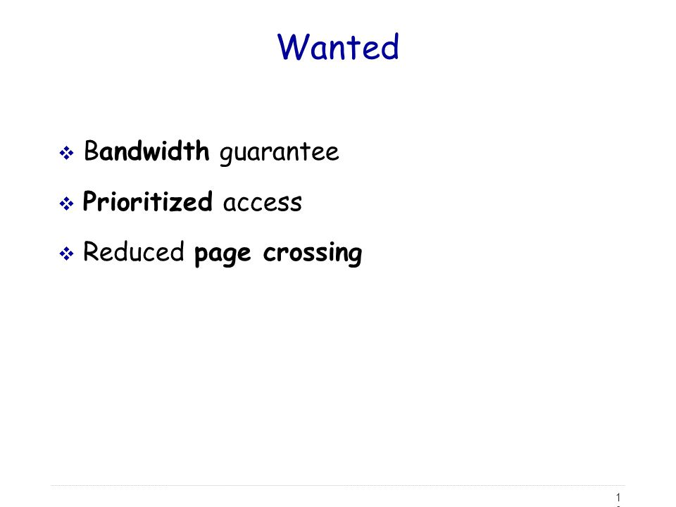 10 Wanted  Bandwidth guarantee  Prioritized access  Reduced page crossing