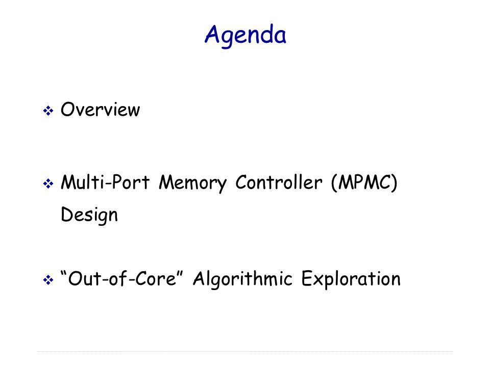 Agenda  Overview  Multi-Port Memory Controller (MPMC) Design  Out-of-Core Algorithmic Exploration