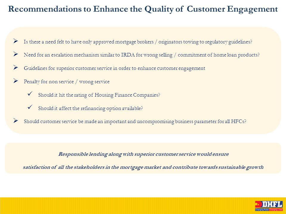 Recommendations to Enhance the Quality of Customer Engagement  Is there a need felt to have only approved mortgage brokers / originators towing to regulatory guidelines.