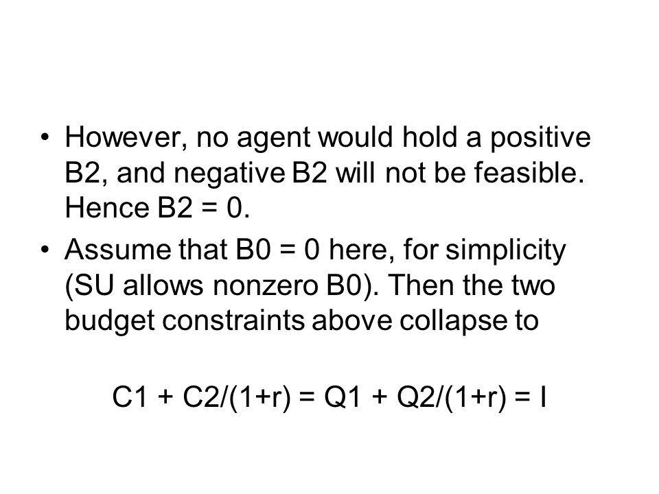However, no agent would hold a positive B2, and negative B2 will not be feasible.