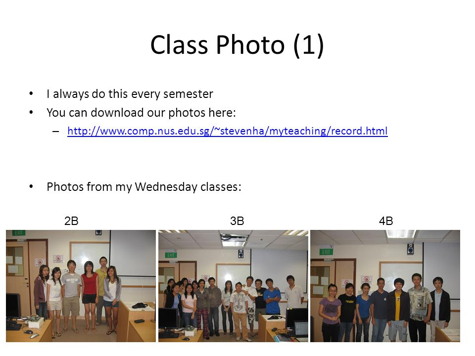 Class Photo (1) I always do this every semester You can download our photos here: – http://www.comp.nus.edu.sg/~stevenha/myteaching/record.html http:/