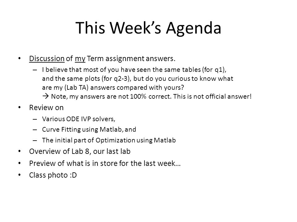 This Week's Agenda Discussion of my Term assignment answers. – I believe that most of you have seen the same tables (for q1), and the same plots (for