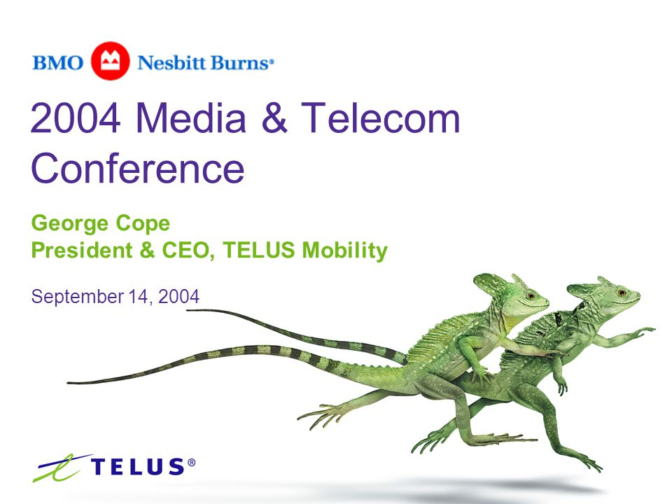 George Cope President & CEO, TELUS Mobility September 14, 2004 2004 Media & Telecom Conference