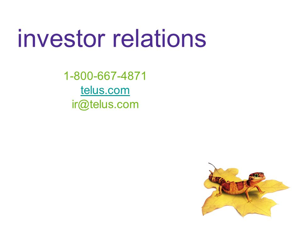 investor relations 1-800-667-4871 telus.com ir@telus.com
