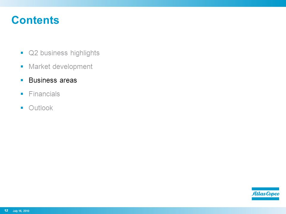 Contents  Q2 business highlights  Market development  Business areas  Financials  Outlook 12 July 16, 2010