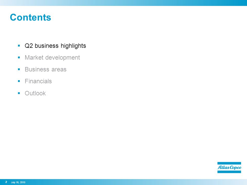 Contents  Q2 business highlights  Market development  Business areas  Financials  Outlook 2 July 16, 2010