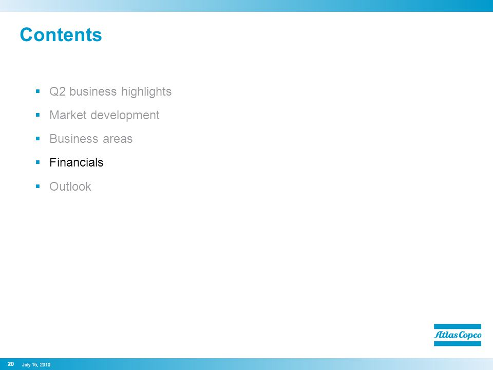Contents  Q2 business highlights  Market development  Business areas  Financials  Outlook 20 July 16, 2010