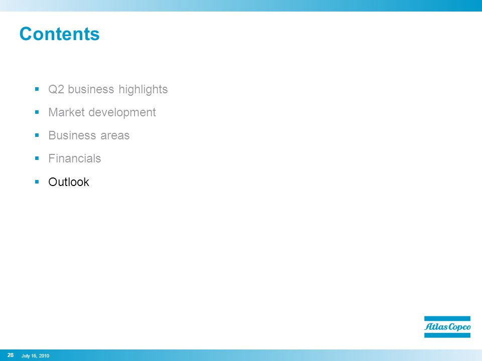 Contents  Q2 business highlights  Market development  Business areas  Financials  Outlook 28 July 16, 2010