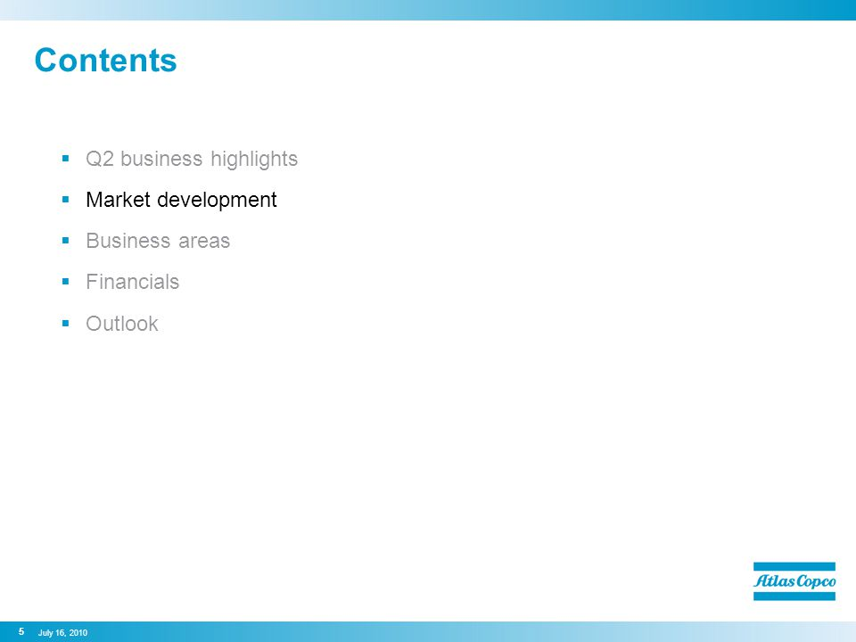 Contents  Q2 business highlights  Market development  Business areas  Financials  Outlook 5 July 16, 2010