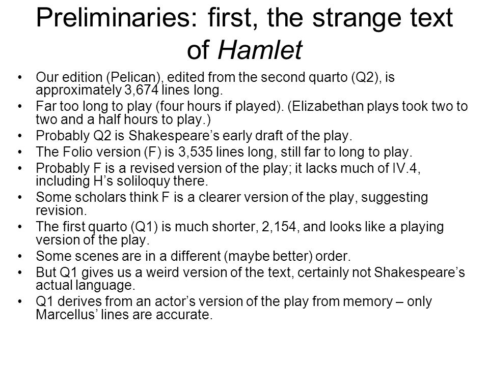 Preliminaries: first, the strange text of Hamlet Our edition (Pelican), edited from the second quarto (Q2), is approximately 3,674 lines long. Far too