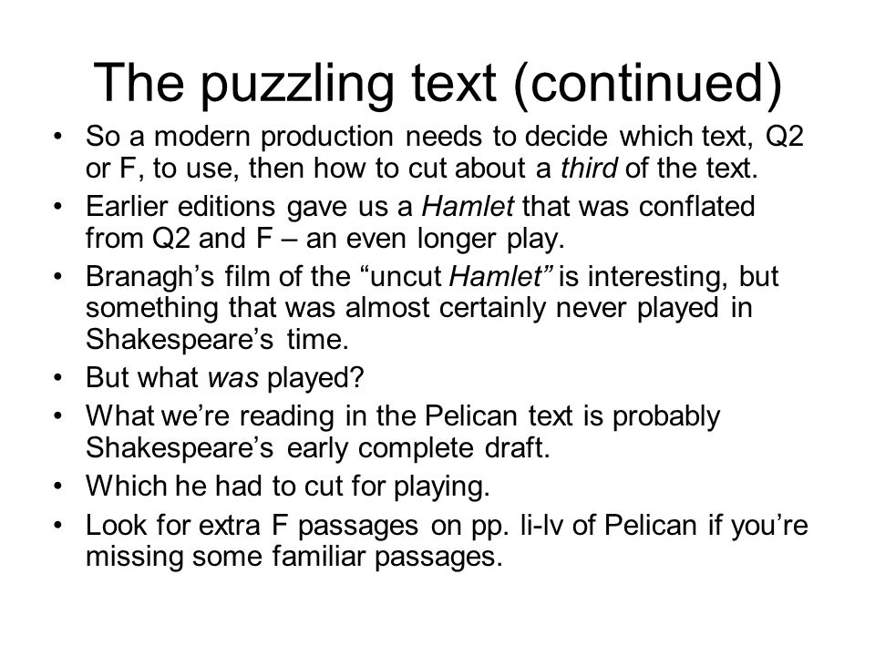 The puzzling text (continued) So a modern production needs to decide which text, Q2 or F, to use, then how to cut about a third of the text. Earlier e