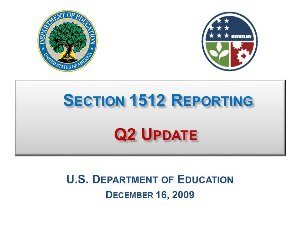 S ECTION 1512 R EPORTING Q2 U PDATE S ECTION 1512 R EPORTING Q2 U PDATE U.S. D EPARTMENT OF E DUCATION D ECEMBER 16, 2009