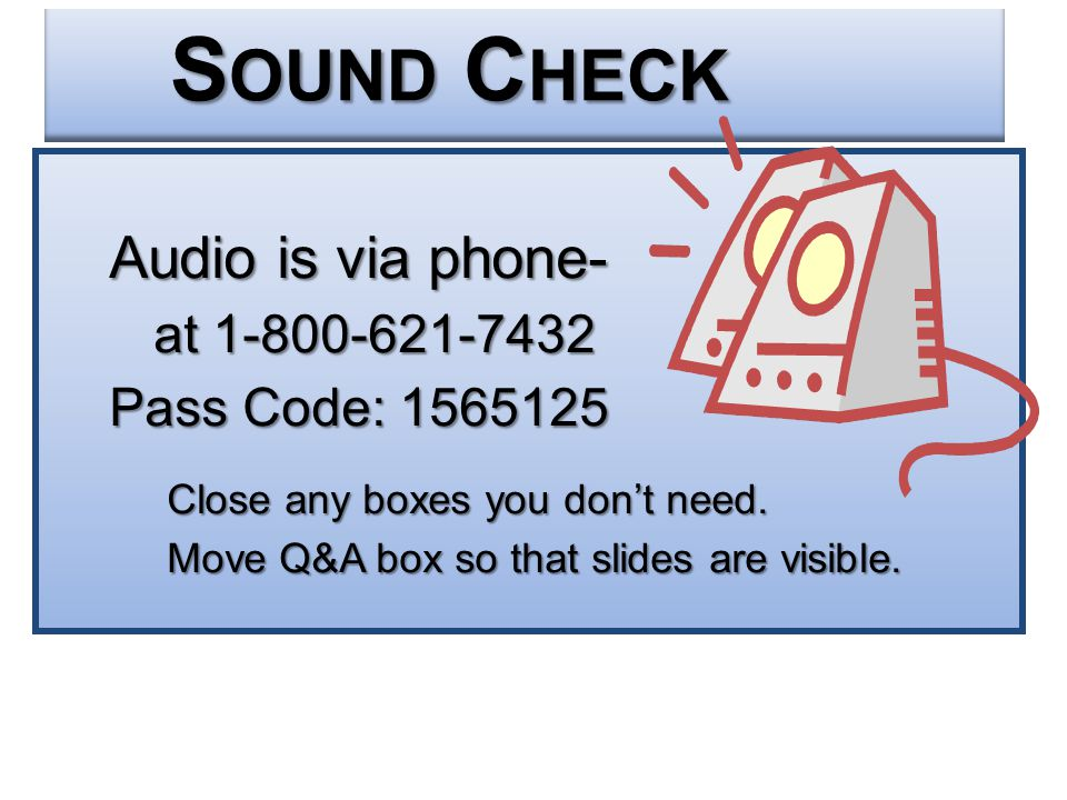 Audio is via phone- at 1-800-621-7432 at 1-800-621-7432 Pass Code: 1565125 Close any boxes you don't need.