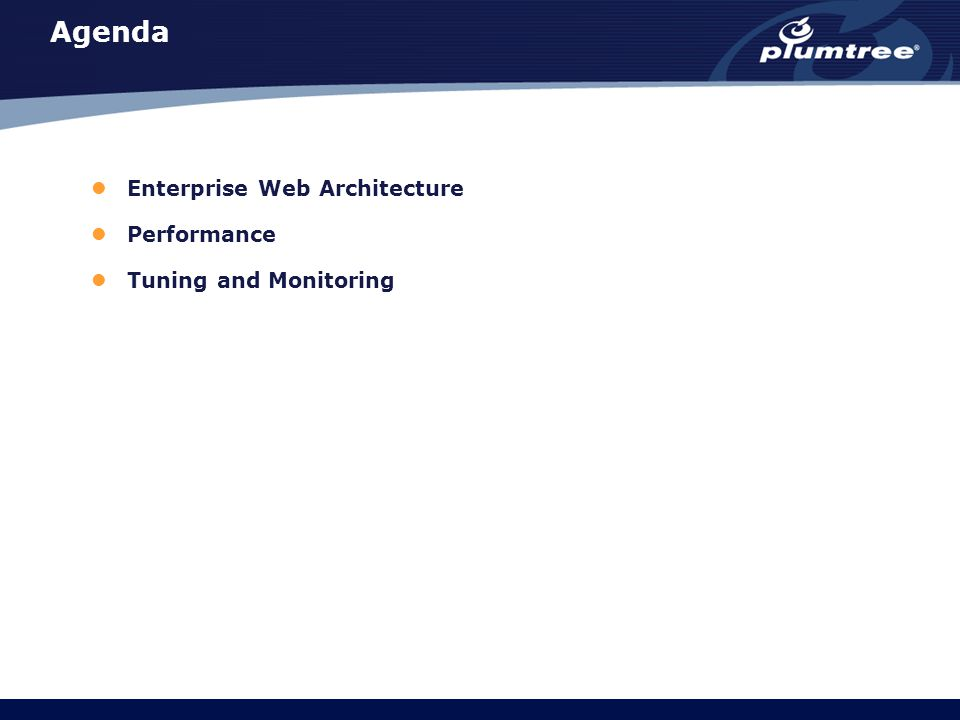 Agenda Enterprise Web Architecture Performance Tuning and Monitoring