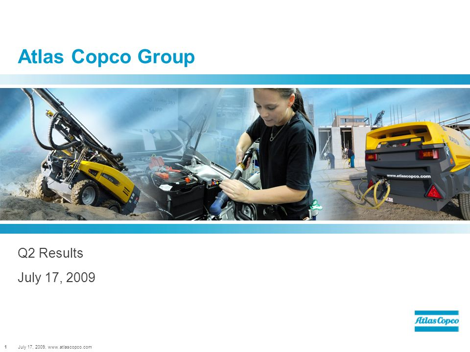 July 17, 2009, www.atlascopco.com1 Atlas Copco Group Q2 Results July 17, 2009