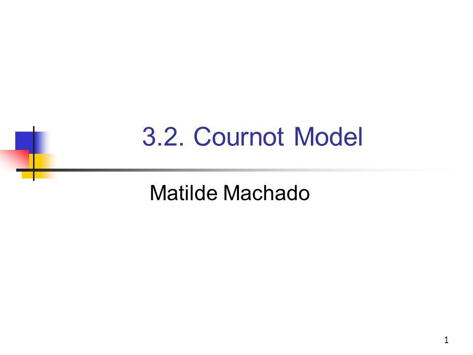 1 3.2. Cournot Model Matilde Machado