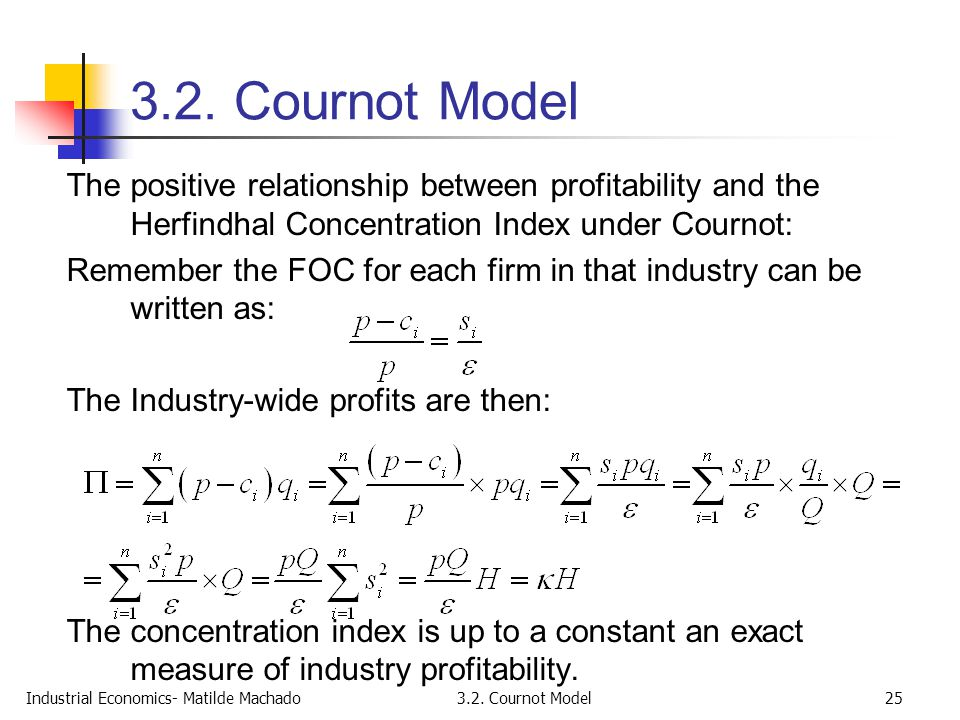 Industrial Economics- Matilde Machado3.2. Cournot Model25 3.2. Cournot Model The positive relationship between profitability and the Herfindhal Concen