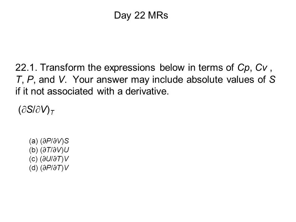 (a) (  P/  V)S (b) (  T/  V)U (c) (  U/  T)V (d) (  P/  T)V Day 22 MRs 22.1.