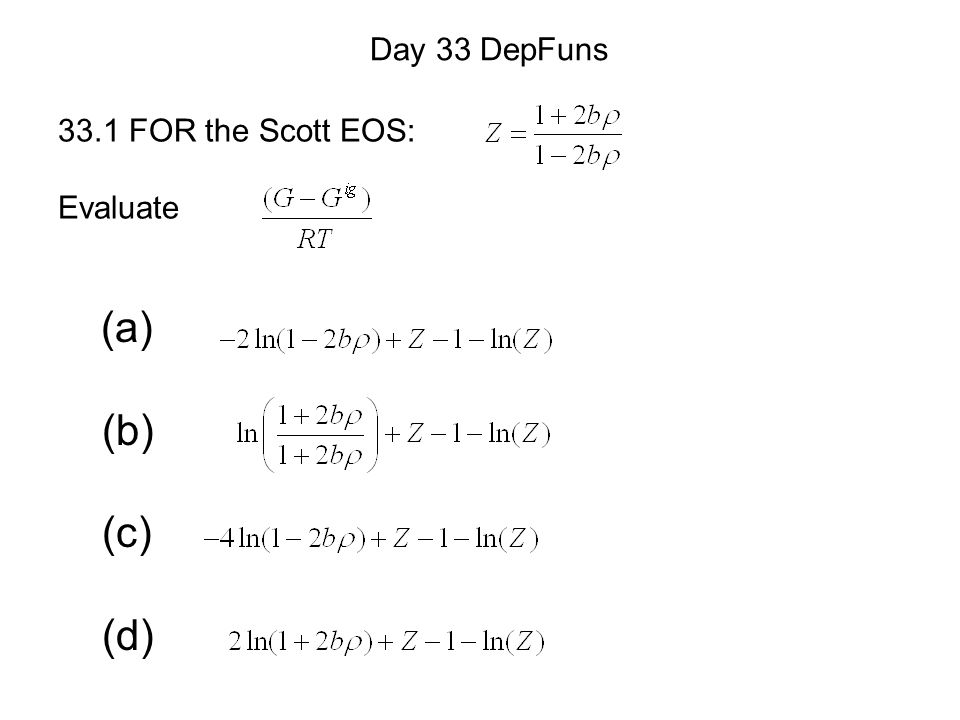 (a) (b) (c) (d) Day 33 DepFuns 33.1 FOR the Scott EOS: Evaluate