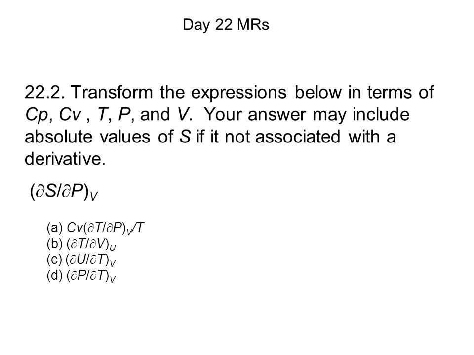 (a) Cv(  T/  P) V /T (b) (  T/  V) U (c) (  U/  T) V (d) (  P/  T) V Day 22 MRs 22.2.