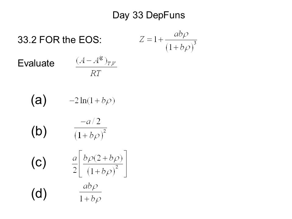 (a) (b) (c) (d) Day 33 DepFuns 33.2 FOR the EOS: Evaluate