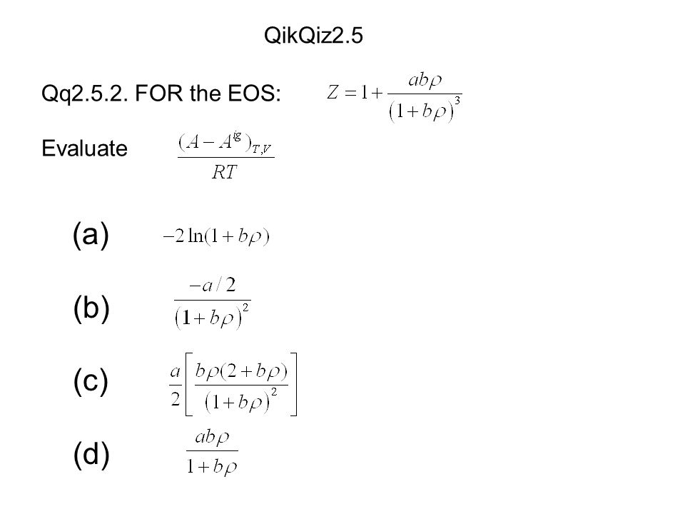 (a) (b) (c) (d) Qq2.5.2. FOR the EOS: Evaluate QikQiz2.5