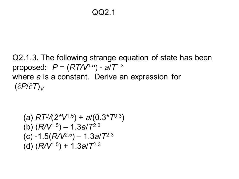 (a) RT 2 /(2*V 1.5 ) + a/(0.3*T 0.3 ) (b) (R/V 1.5 ) – 1.3a/T 2.3 (c) -1.5(R/V 2.5 ) – 1.3a/T 2.3 (d) (R/V 1.5 ) + 1.3a/T 2.3 QQ2.1 Q2.1.3.