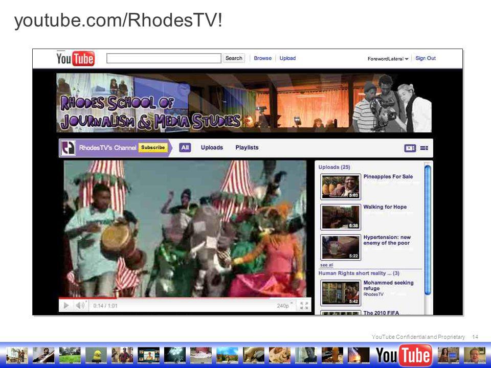 YouTube Confidential and Proprietary14 youtube.com/RhodesTV!