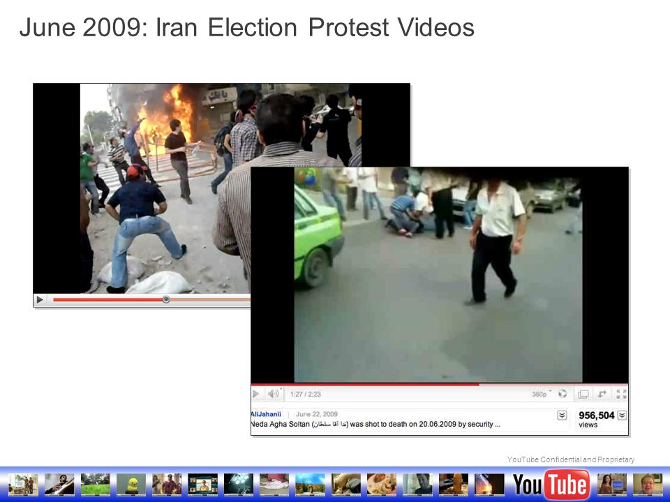 YouTube Confidential and Proprietary June 2009: Iran Election Protest Videos