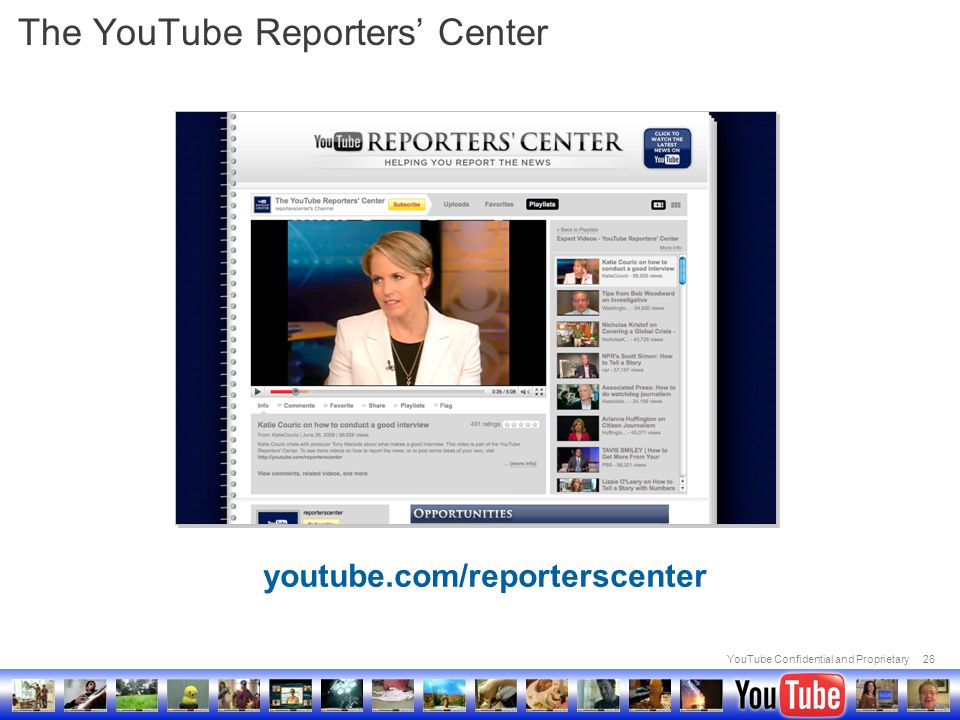 YouTube Confidential and Proprietary26 The YouTube Reporters' Center youtube.com/reporterscenter