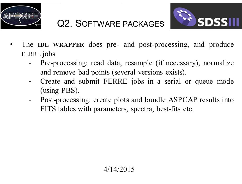 Q2. S OFTWARE PACKAGES 4/14/2015 The IDL WRAPPER does pre- and post-processing, and produce FERRE jobs -Pre-processing: read data, resample (if necess