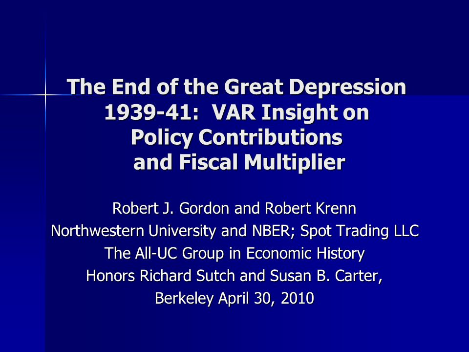 The End of the Great Depression 1939-41: VAR Insight on Policy Contributions and Fiscal Multiplier Robert J.