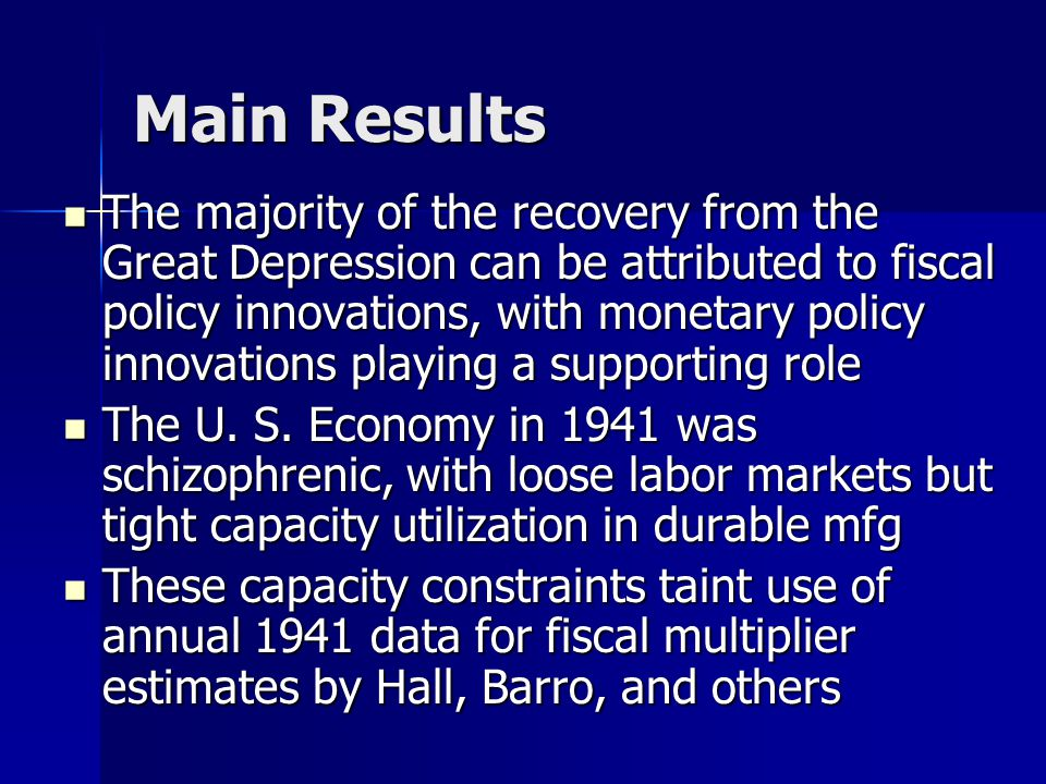 Main Results The majority of the recovery from the Great Depression can be attributed to fiscal policy innovations, with monetary policy innovations playing a supporting role The majority of the recovery from the Great Depression can be attributed to fiscal policy innovations, with monetary policy innovations playing a supporting role The U.