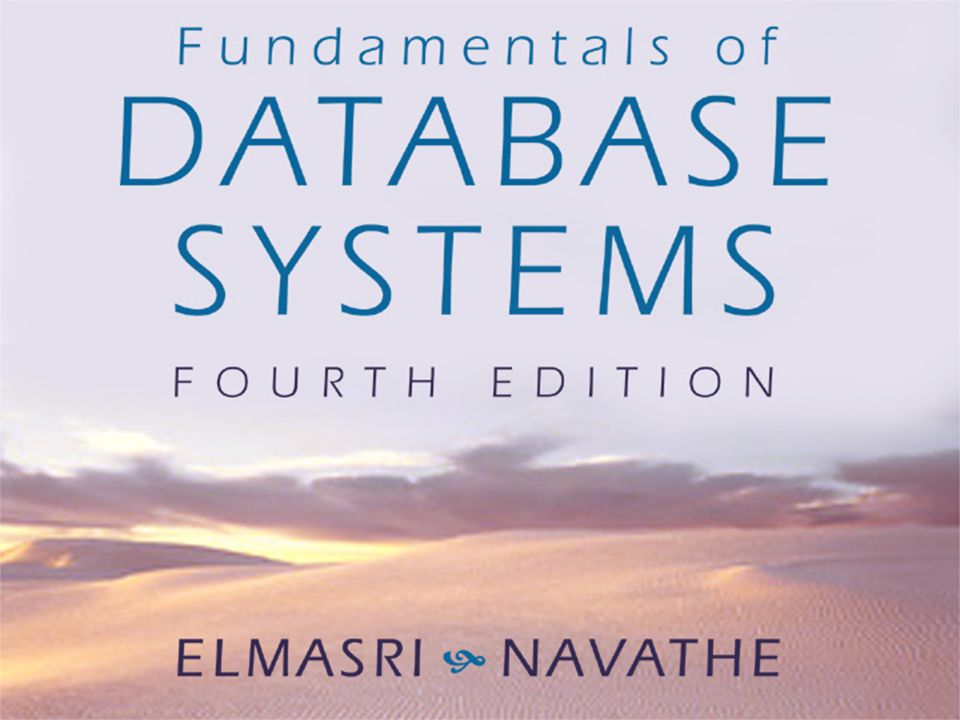 Elmasri and Navathe, Fundamentals of Database Systems, Fourth Edition Copyright © 2004 Pearson Education, Inc.