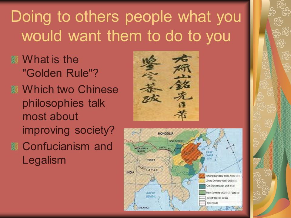 Doing to others people what you would want them to do to you What is the Golden Rule .