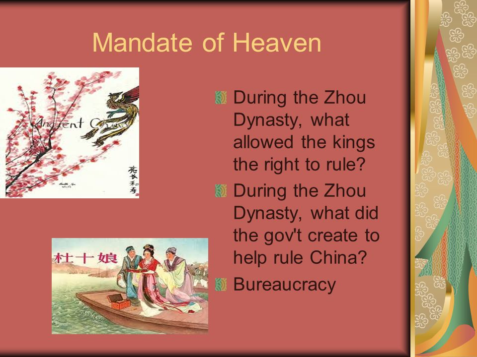 Mandate of Heaven During the Zhou Dynasty, what allowed the kings the right to rule.