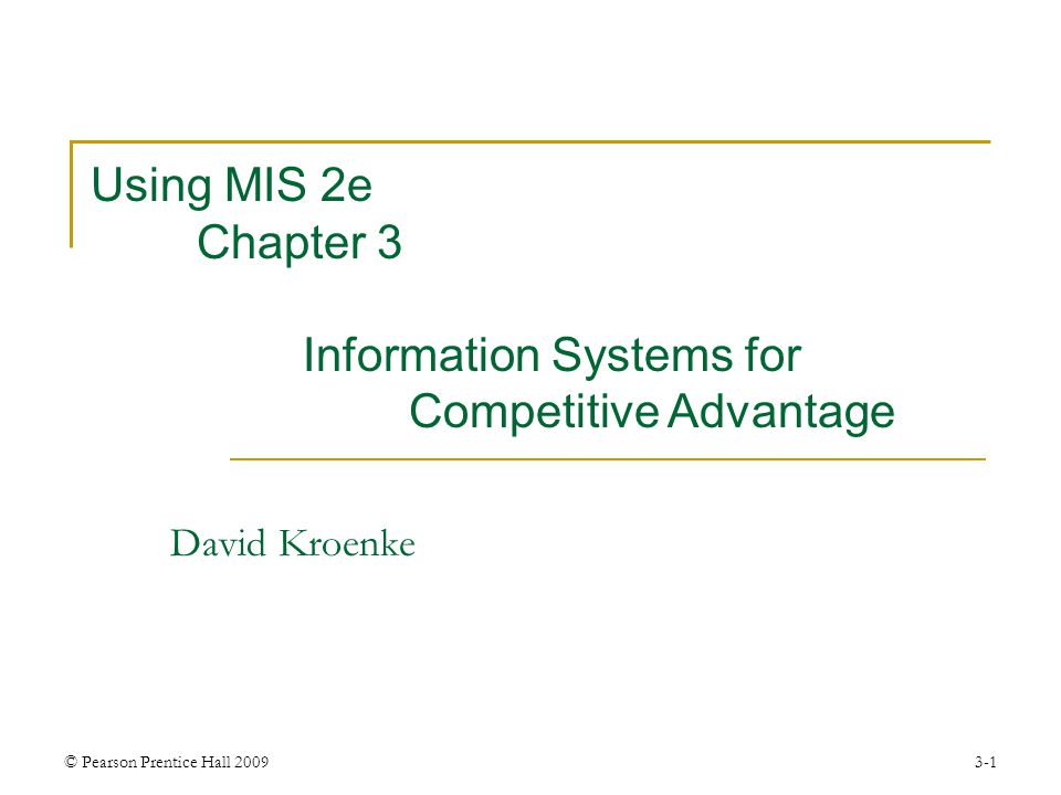 © Pearson Prentice Hall 20093-1 David Kroenke Using MIS 2e Chapter 3 Information Systems for Competitive Advantage