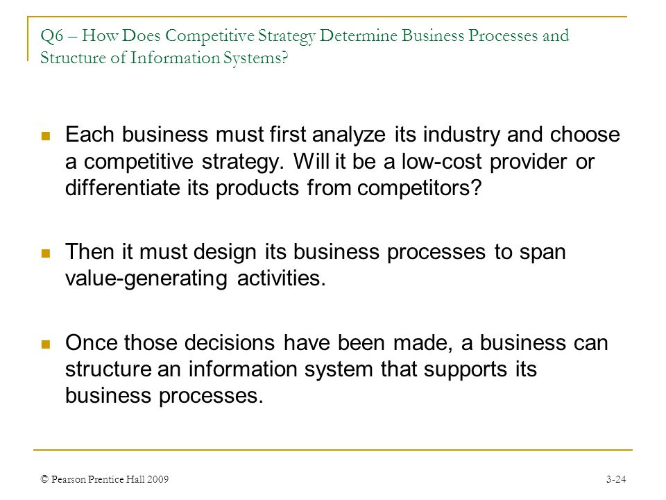© Pearson Prentice Hall 20093-24 Each business must first analyze its industry and choose a competitive strategy. Will it be a low-cost provider or di