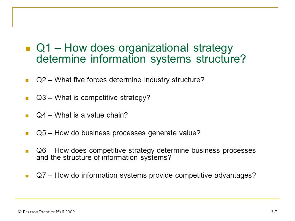 © Pearson Prentice Hall 20093-8 Q1 – How does organizational strategy determine information systems structure.