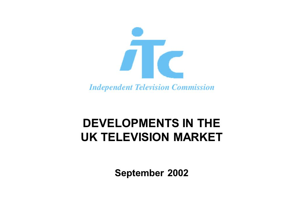 DEVELOPMENTS IN THE UK TELEVISION MARKET September 2002